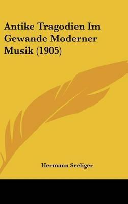Antike Tragodien Im Gewande Moderner Musik (1905) by Hermann Seeliger image