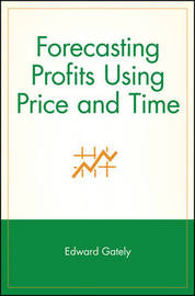 Forecasting Profits Using Price and Time by Edward Gately