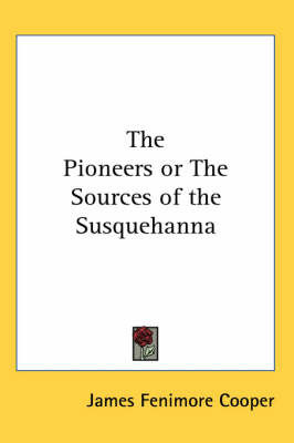 The Pioneers or The Sources of the Susquehanna by James , Fenimore Cooper