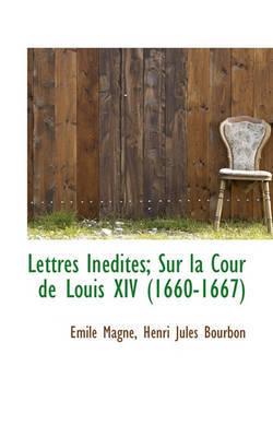 Lettres Indites; Sur La Cour de Louis XIV (1660-1667) by Henri Jules Bourbon image
