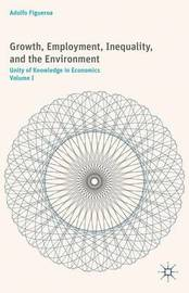Growth, Employment, Inequality, and the Environment: Volume I by Adolfo Figueroa