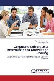 Corporate Culture as a Determinant of Knowledge Sharing by Laeeque Syed Harris