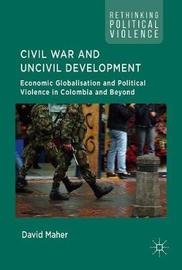 Civil War and Uncivil Development by David Maher