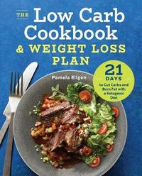 The Low Carb Cookbook & Weight Loss Plan by Pamela Ellgen