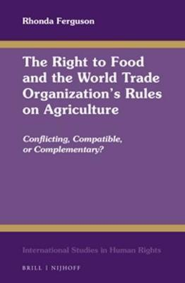 The Right to Food and the World Trade Organization's Rules on Agriculture by Rhonda Ferguson image