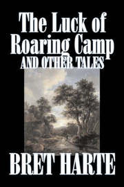 The Luck of Roaring Camp and Other Tales by Bret Harte, Fiction, Westerns, Historical by Bret Harte image