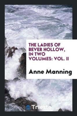 The Ladies of Bever Hollow, in Two Volumes by Anne Manning
