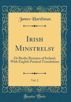 Irish Minstrelsy, Vol. 2 by James Hardiman