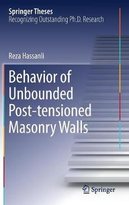 Behavior of Unbounded Post- tensioned Masonry Walls by Reza Hassanli
