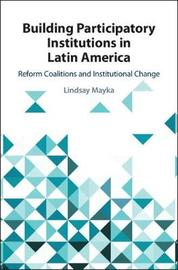 Building Participatory Institutions in Latin America by Lindsay Mayka