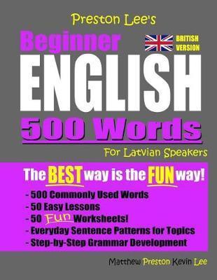 Preston Lee's Beginner English 500 Words For Latvian Speakers (British Version) by Matthew Preston