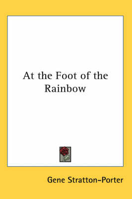 At the Foot of the Rainbow by Gene Stratton Porter image