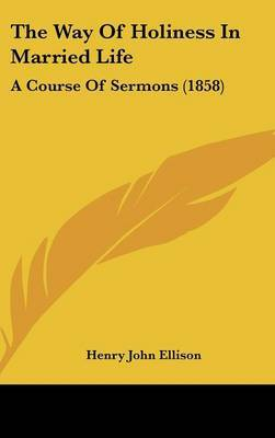 The Way Of Holiness In Married Life: A Course Of Sermons (1858) by Henry John Ellison image