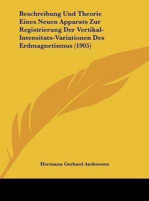 Beschreibung Und Theorie Eines Neuen Apparats Zur Registrierung Der Vertikal-Intensitats-Variationen Des Erdmagnetismus (1905) by Hermann Gerhard Andreesen image
