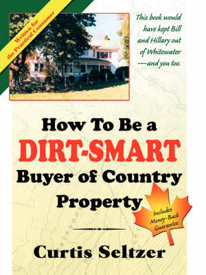 How to Be a Dirt-Smart Buyer of Country Property by Curtis Seltzer