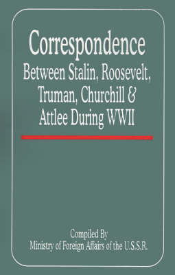 Correspondence Between Stalin, Roosevelt, Truman, Churchill & Atlee During WWII