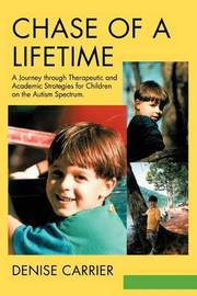 Chase of a Lifetime: A Journey Through Therapeutic and Academic Strategies for Children on the Autism Spectrum by Denise M Carrier