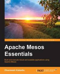 Apache Mesos Essentials by Dharmesh Kakadia
