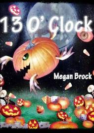 13 O' Clock by Megan Brock