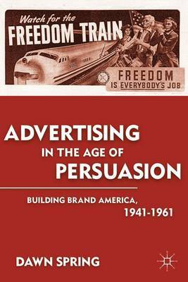 Advertising in the Age of Persuasion by Dawn Spring