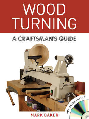 Wood Turning: A Craftsman's Guide by Mark Baker