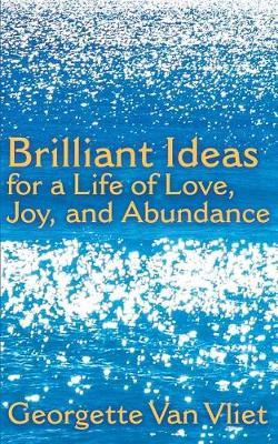 11 Simply Brilliant Ideas for a Life of Love, Joy, and Abundance by Georgette Van Vliet image