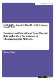 Simultaneous Estimation of Some Drugs in Bulk and in Their Formulation by Chromatographic Methods. by Satish Gabhe