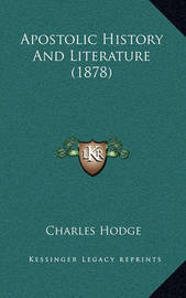 Apostolic History and Literature (1878) by Charles Hodge