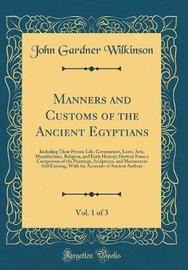 Manners and Customs of the Ancient Egyptians, Vol. 1 of 3 by John Gardner Wilkinson