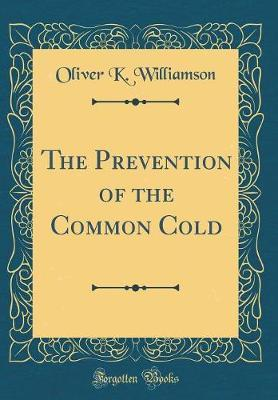 The Prevention of the Common Cold (Classic Reprint) by Oliver K Williamson