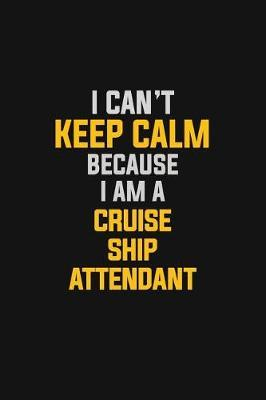 I Can't Keep Calm Because I Am A Cruise Ship Attendant by Blue Stone Publishers image
