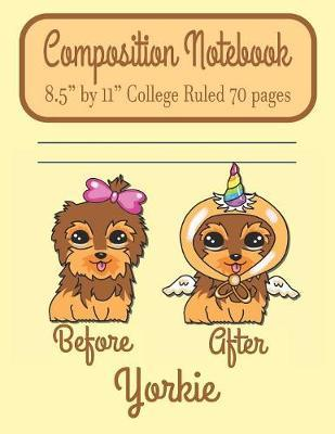 """Composition Notebook 8.5"""" by 11"""" College Ruled 70 pages Before After Yorkie by C R Merriam"""