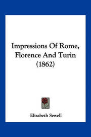 Impressions of Rome, Florence and Turin (1862) by Elizabeth Sewell