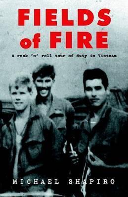 Fields of Fire (a Rock 'n' Roll Tour of Duty in Vietnam) by Michael Shapiro