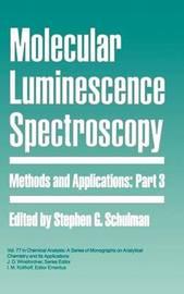 Molecular Luminescence Spectroscopy, Part 3 by S. G. Schulman