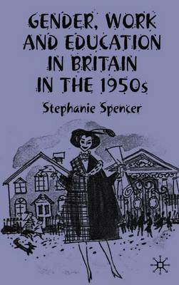 Gender, Work and Education in Britain in the 1950s by S. Spencer image