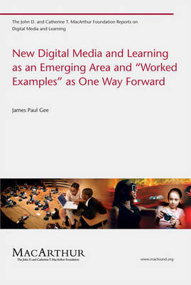 "New Digital Media and Learning as an Emerging Area and ""Worked Examples"" as One Way Forward by James Paul Gee"