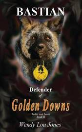 Bastian - Defender of Golden Downs by Wendy, Lou Jones image