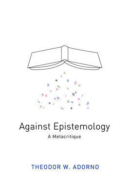 Against Epistemology by Theodor W Adorno