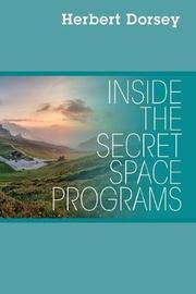Inside the Secret Space Programs by Herbert Dorsey