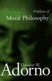 Problems of Moral Philosophy by Theodor W Adorno