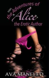 The Non Adventures of Alice the Erotic Author by Ava Manello