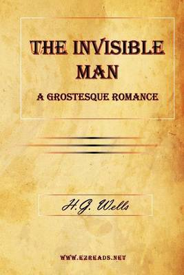 The Invisible Man, a Grostesque Romance by H.G.Wells