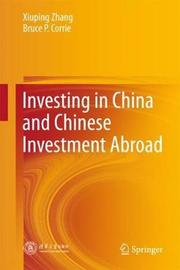 Investing in China and Chinese Investment Abroad by Xiuping Zhang