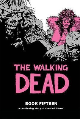 The Walking Dead Book 15 by Robert Kirkman