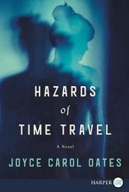 Hazards Of Time Travel [Large Print] by Joyce Carol Oates