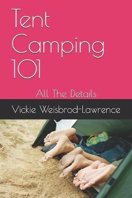 Tent Camping 101 by Vickie Weisbrod-Lawrence