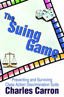 The Suing Game: Preventing and Surviving Class Action Discrimination Suits by Charles Carron image