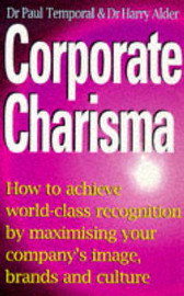 Corporate Charisma: How to Achieve World-Class Recognition by Maximising Your Company's Image, Brands and Culture by Paul Temporal image