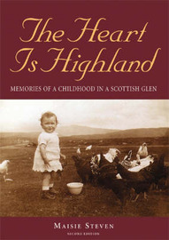 The Heart is Highland: Memories of a Childhood in a Scottish Glen by Maisie Steven image
